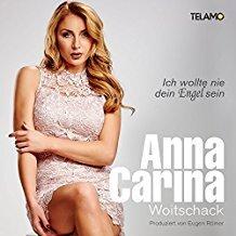 Anna-Carina Woitschack - Ich Wollte Nie Dein Engel Sein